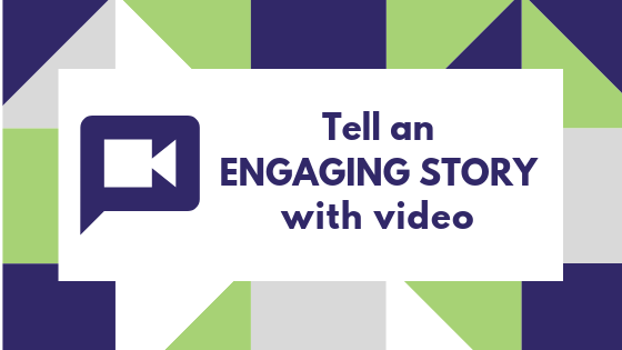 Tell an Engaging Story with Video