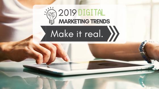 Digital Marketing Trends for 2019: Make It Real